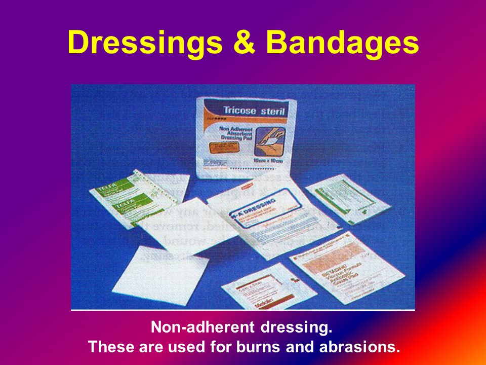 Non-adherent dressing. These are used for burns and abrasions.