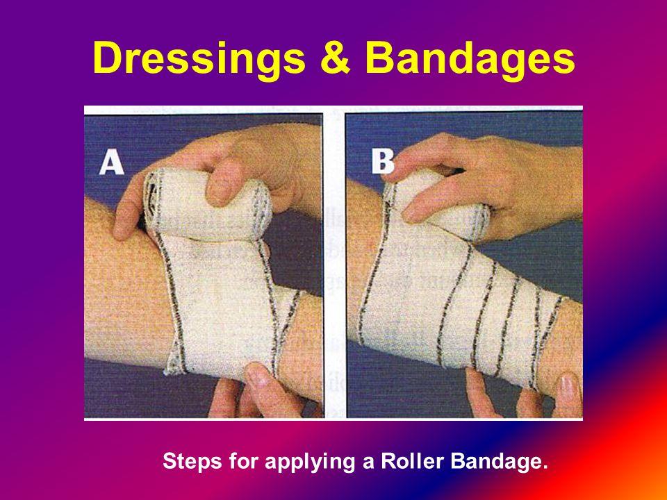 Dressings & Bandages Steps for applying a Roller Bandage.