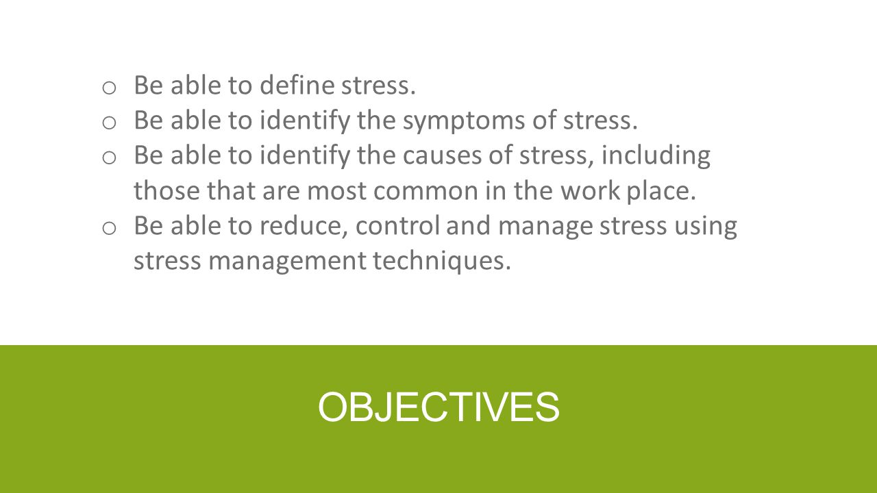 Objectives Be able to define stress.