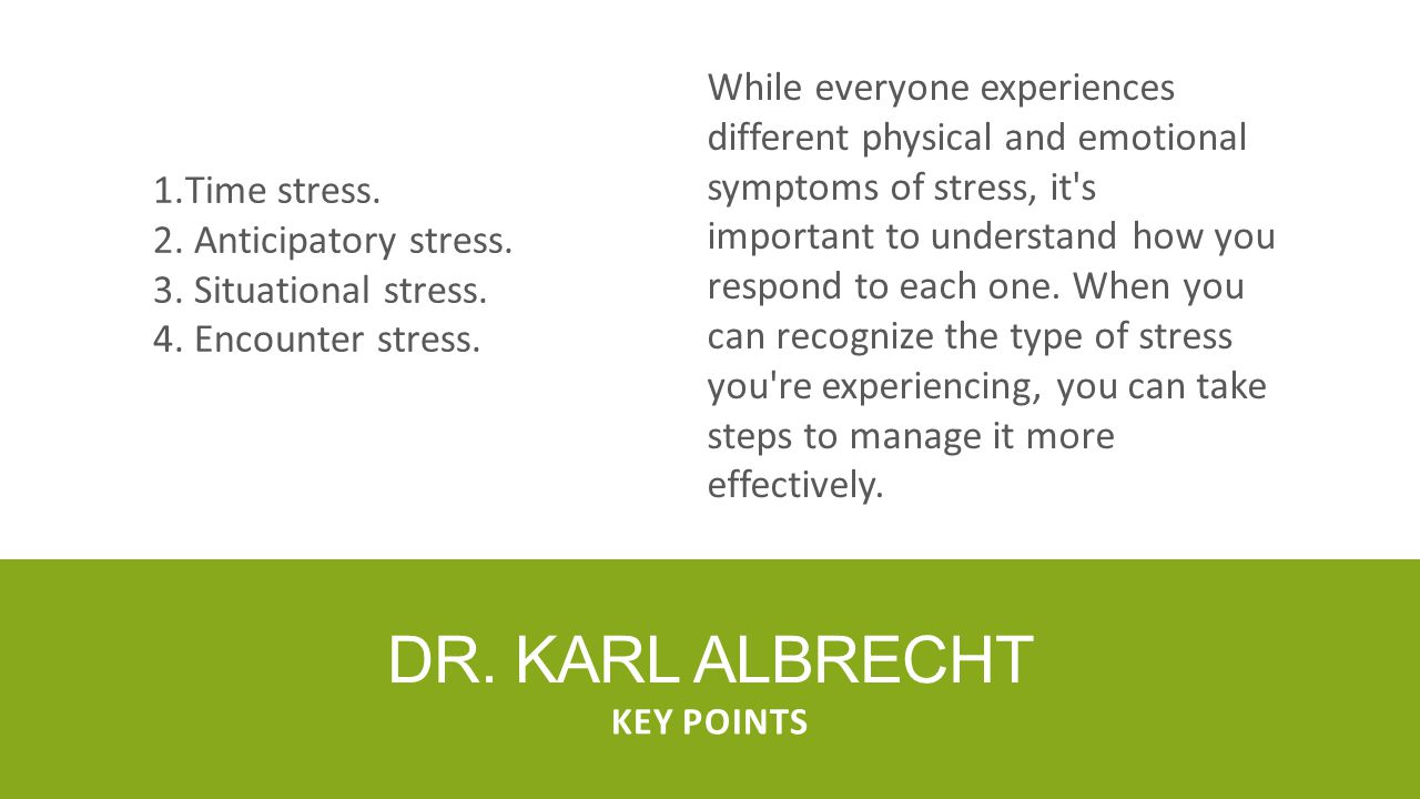 While everyone experiences different physical and emotional symptoms of stress, it s important to understand how you respond to each one. When you can recognize the type of stress you re experiencing, you can take steps to manage it more effectively.
