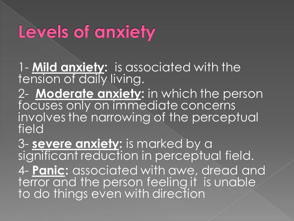 Levels of anxiety 1- Mild anxiety: is associated with the tension of daily living.