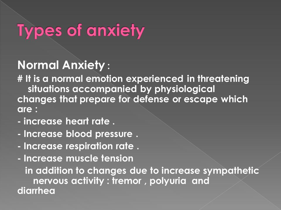Types of anxiety Normal Anxiety :