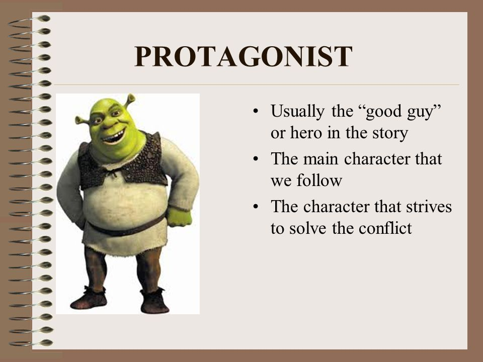 PROTAGONIST Usually the good guy or hero in the story