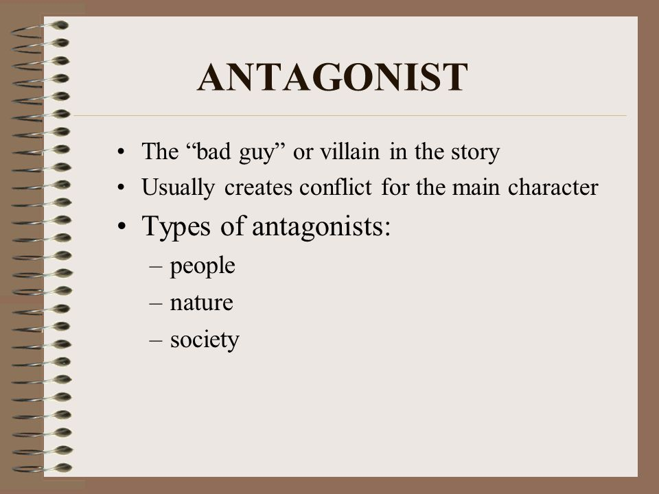 ANTAGONIST Types of antagonists: people nature society