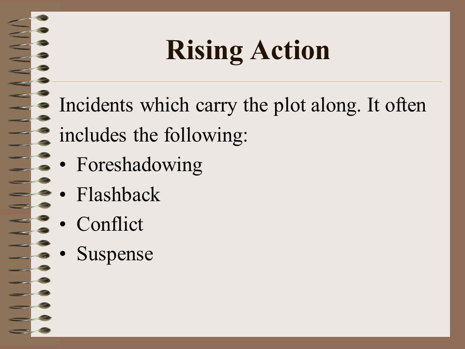 Rising Action Incidents which carry the plot along. It often