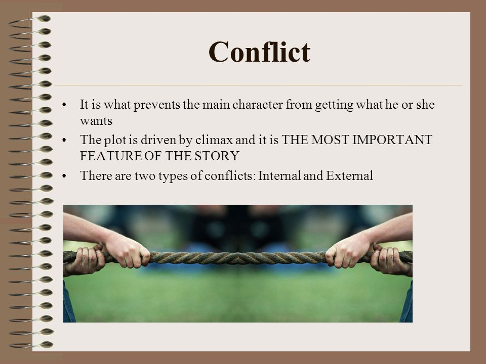 Conflict It is what prevents the main character from getting what he or she wants.