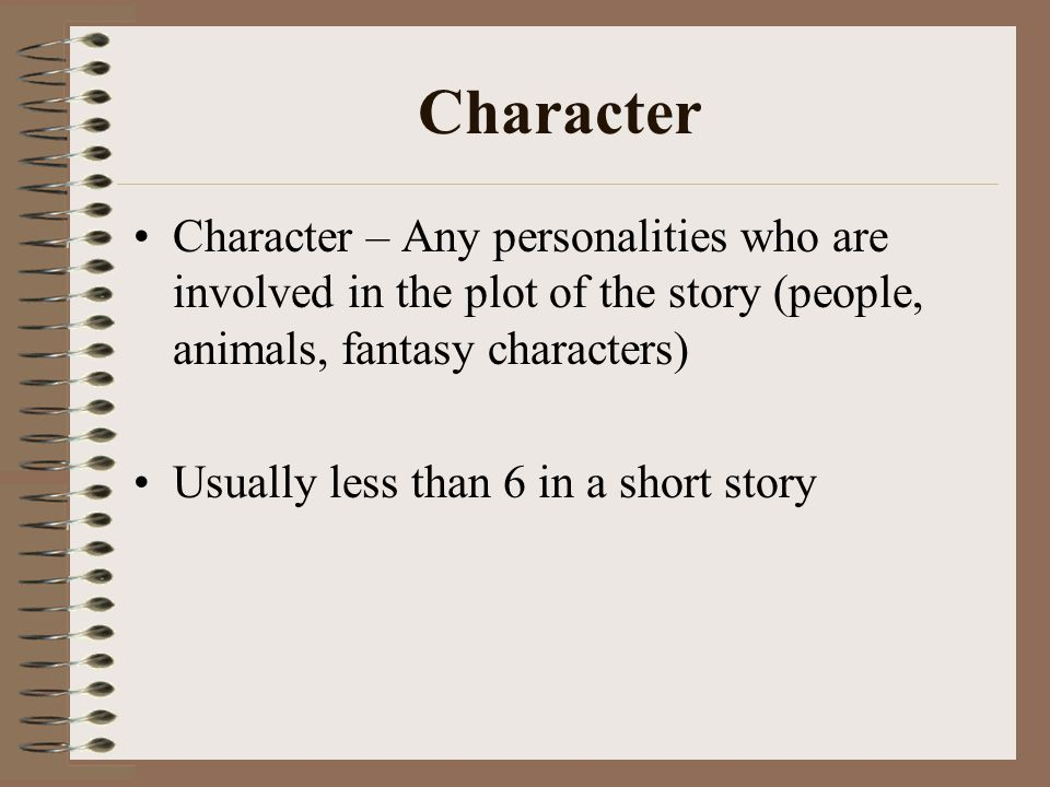 Character Character – Any personalities who are involved in the plot of the story (people, animals, fantasy characters)
