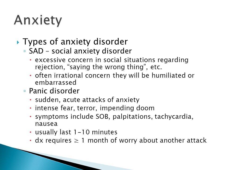 Anxiety Types of anxiety disorder SAD – social anxiety disorder