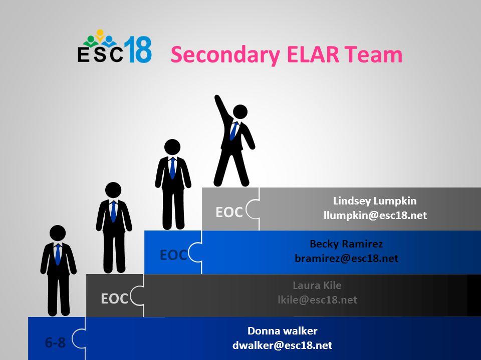 Secondary ELAR Team EOC EOC EOC 6-8 Lindsey Lumpkin llumpkin@esc18.net