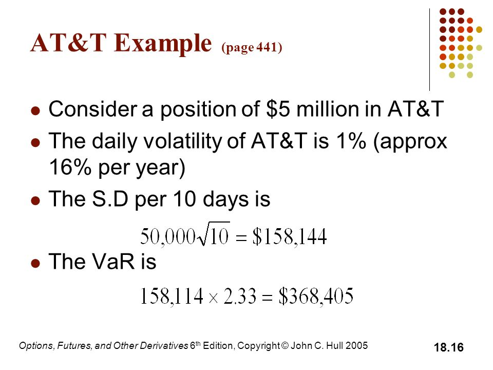 AT&T Example (page 441) Consider a position of $5 million in AT&T