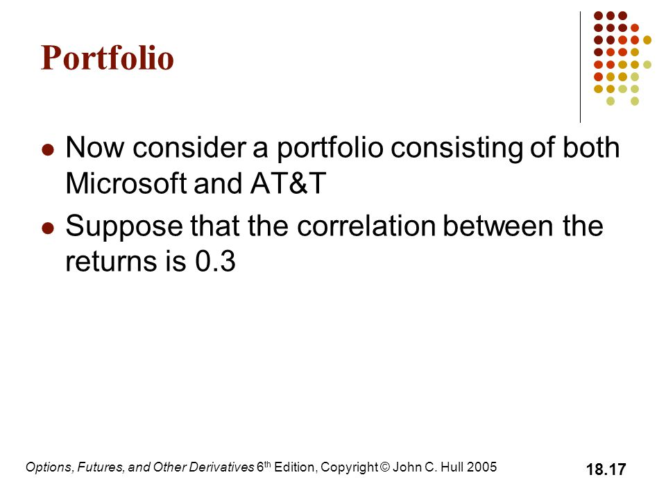 Portfolio Now consider a portfolio consisting of both Microsoft and AT&T. Suppose that the correlation between the returns is 0.3.