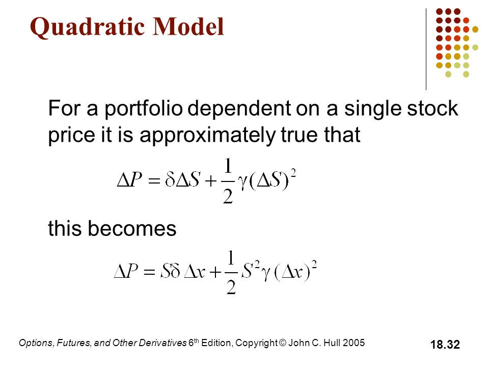 Quadratic Model For a portfolio dependent on a single stock price it is approximately true that. this becomes.