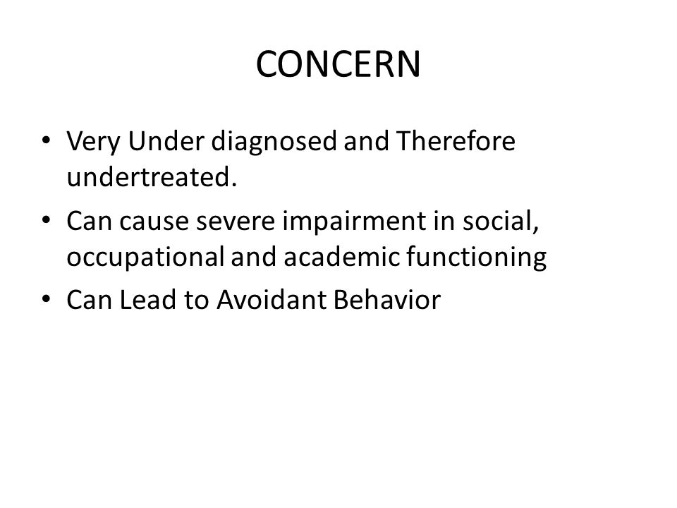 CONCERN Very Under diagnosed and Therefore undertreated.