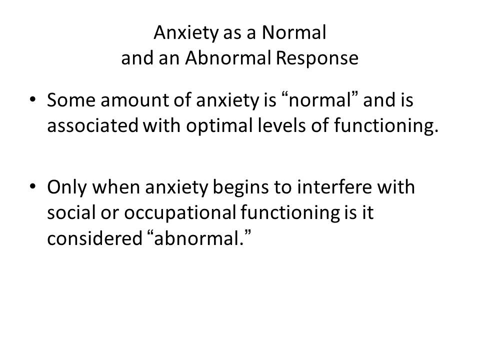 Anxiety as a Normal and an Abnormal Response