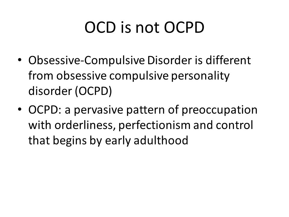 OCD is not OCPD Obsessive-Compulsive Disorder is different from obsessive compulsive personality disorder (OCPD)