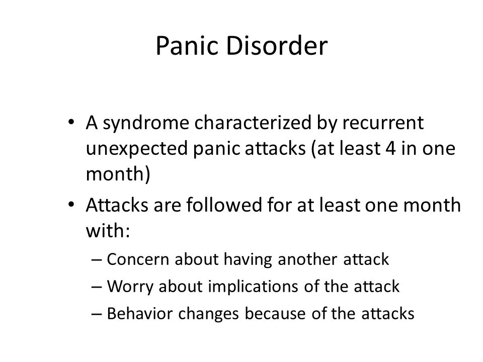 Panic Disorder A syndrome characterized by recurrent unexpected panic attacks (at least 4 in one month)