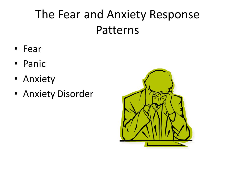 The Fear and Anxiety Response Patterns