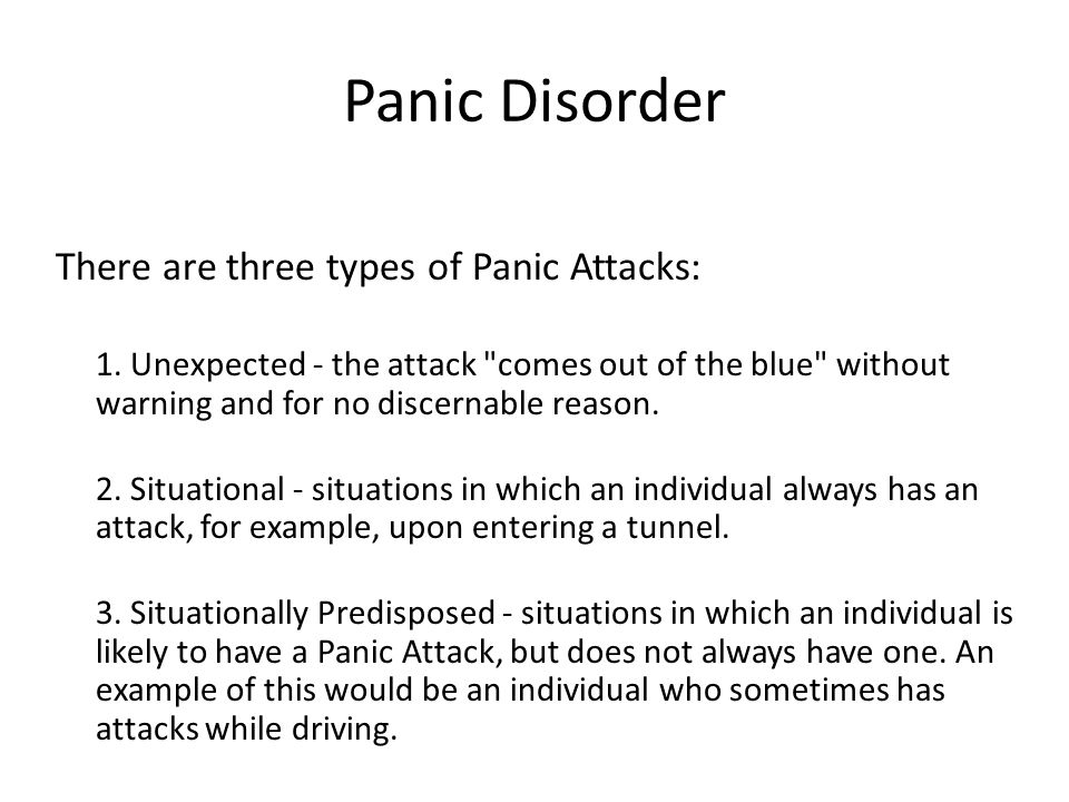 Panic Disorder There are three types of Panic Attacks: