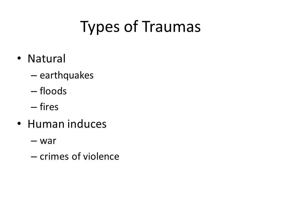 Types of Traumas Natural Human induces earthquakes floods fires war