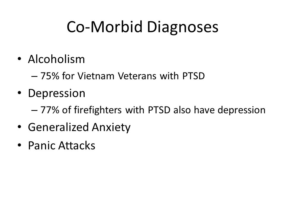 Co-Morbid Diagnoses Alcoholism Depression Generalized Anxiety