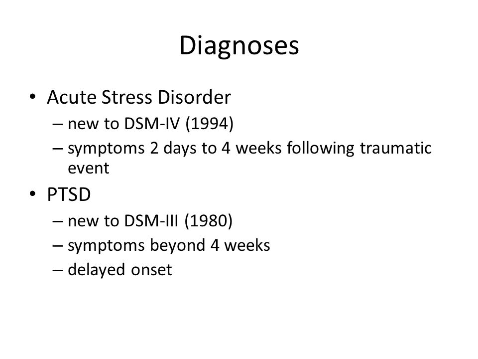 Diagnoses Acute Stress Disorder PTSD new to DSM-IV (1994)