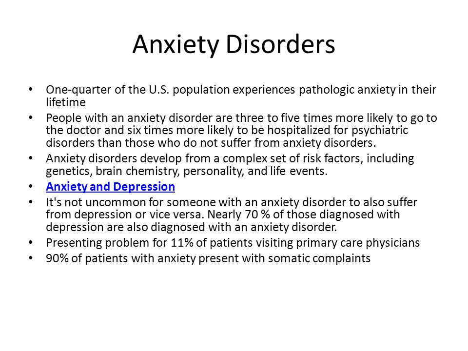Anxiety Disorders One-quarter of the U.S. population experiences pathologic anxiety in their lifetime.