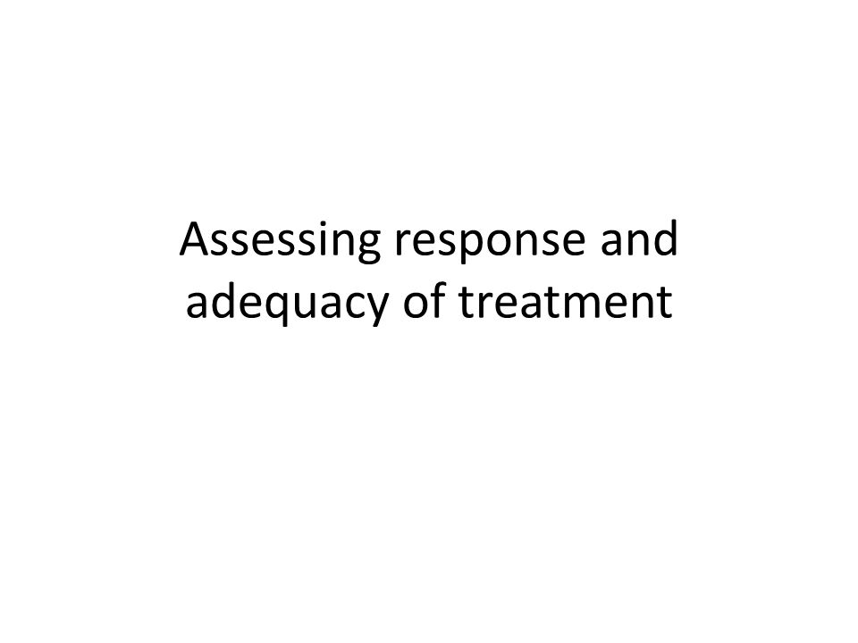 Assessing response and adequacy of treatment