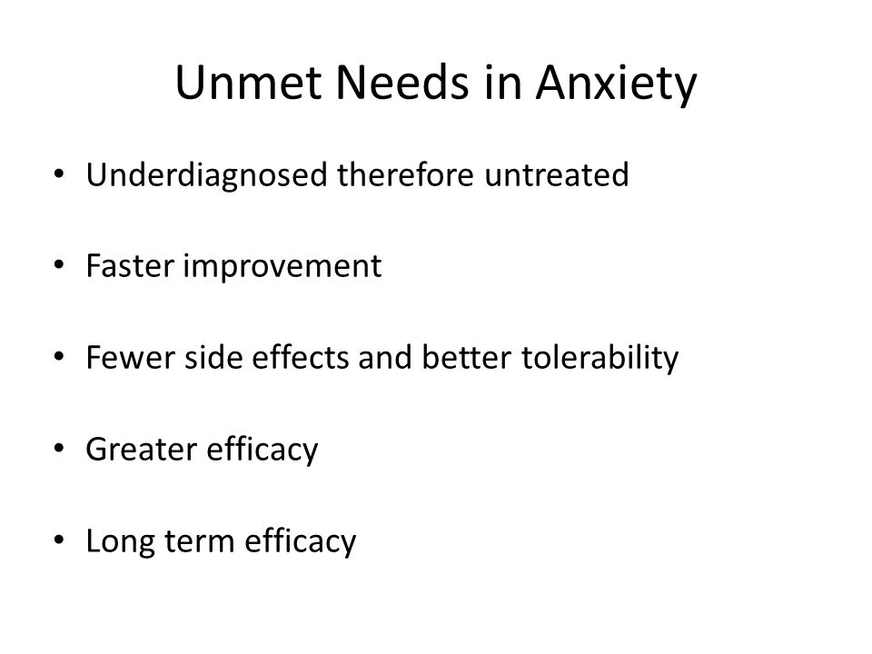 Unmet Needs in Anxiety Underdiagnosed therefore untreated