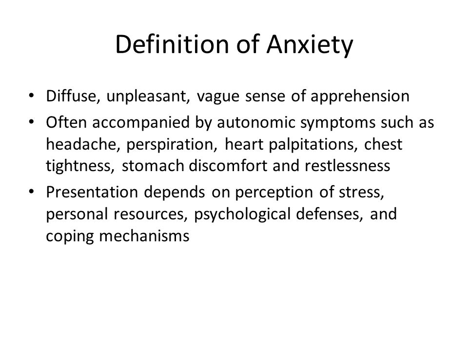 Definition of Anxiety Diffuse, unpleasant, vague sense of apprehension