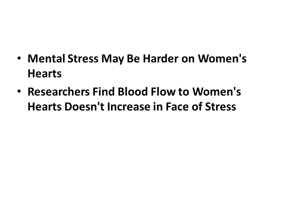 Mental Stress May Be Harder on Women s Hearts