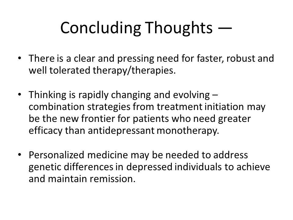 Concluding Thoughts — There is a clear and pressing need for faster, robust and well tolerated therapy/therapies.