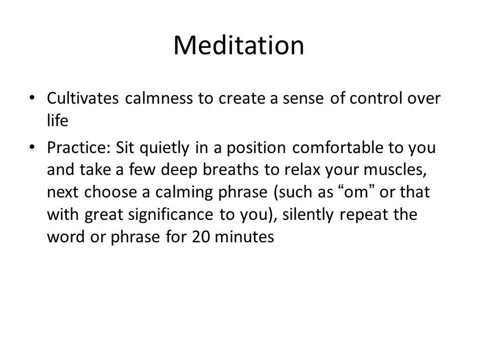 Meditation Cultivates calmness to create a sense of control over life