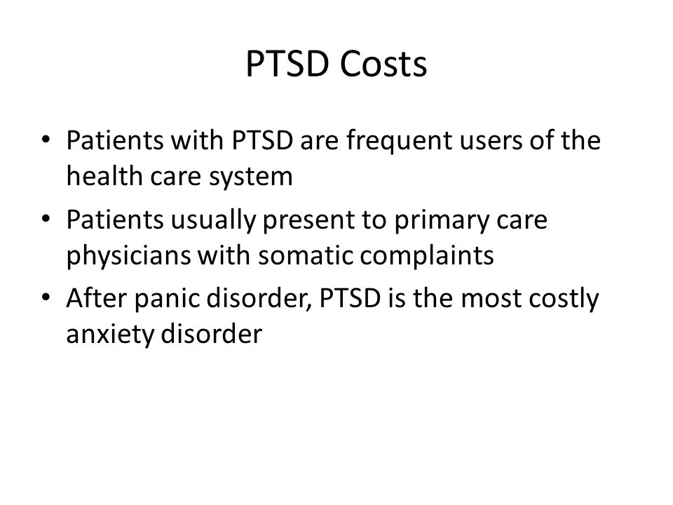 PTSD Costs Patients with PTSD are frequent users of the health care system.