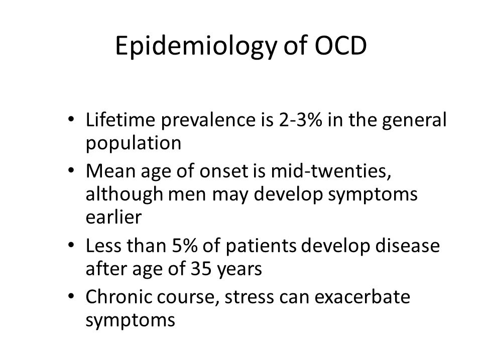 Epidemiology of OCD Lifetime prevalence is 2-3% in the general population.