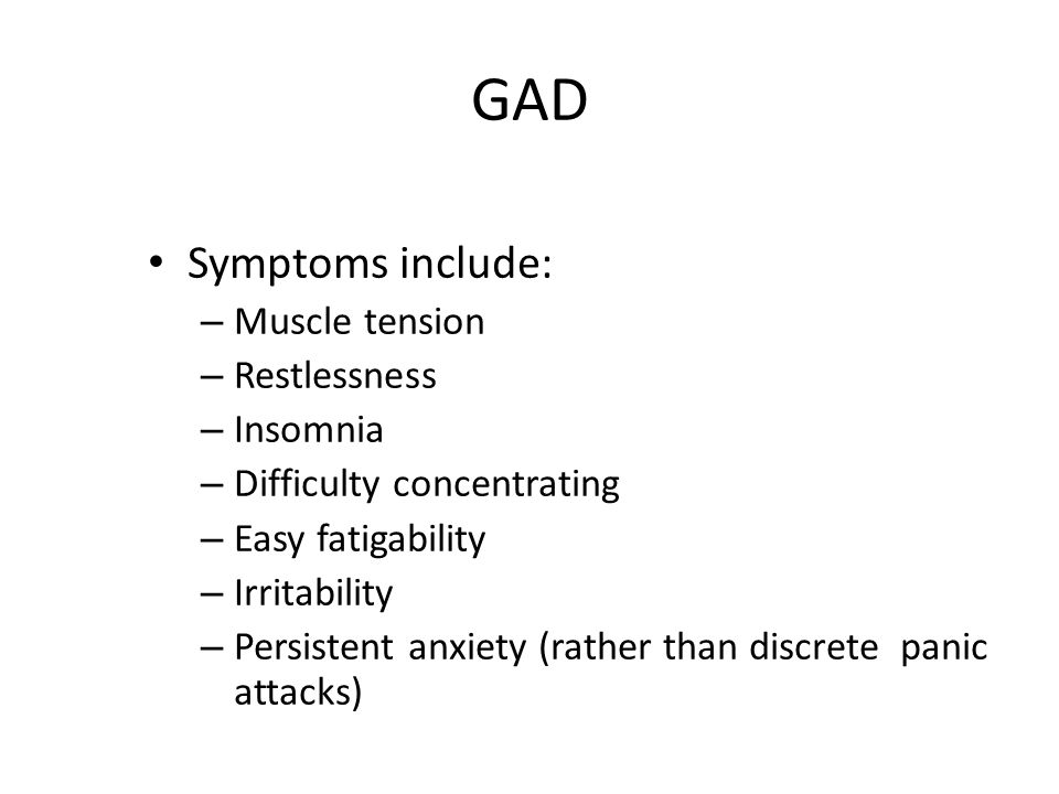 GAD Symptoms include: Muscle tension Restlessness Insomnia