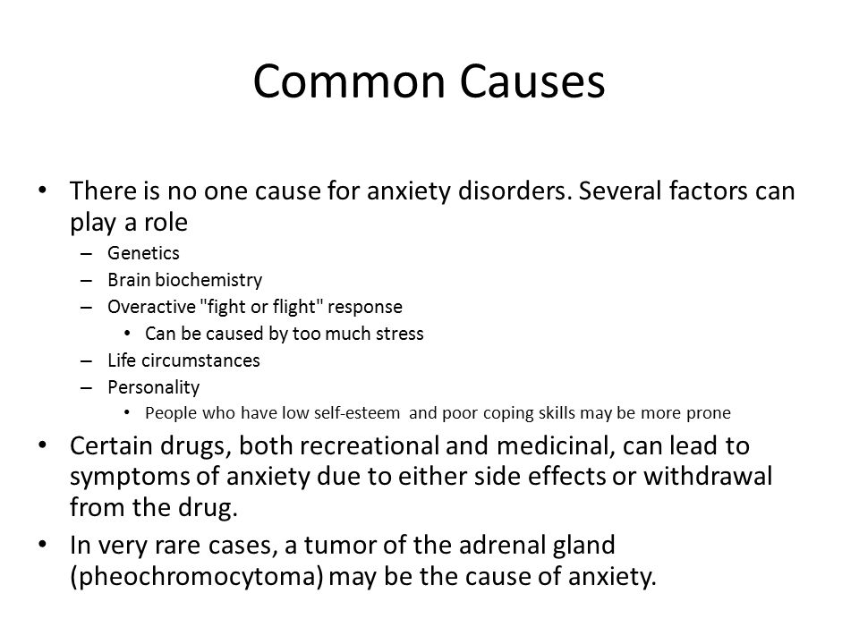 Common Causes There is no one cause for anxiety disorders. Several factors can play a role. Genetics.