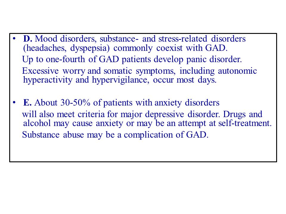D. Mood disorders, substance- and stress-related disorders (headaches, dyspepsia) commonly coexist with GAD.