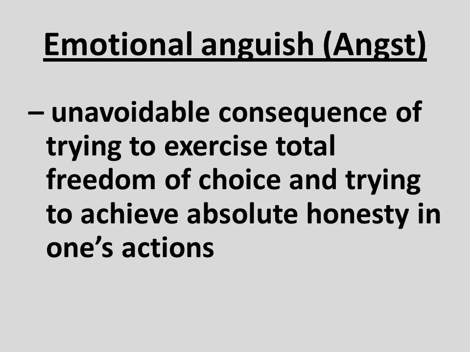 Emotional anguish (Angst)