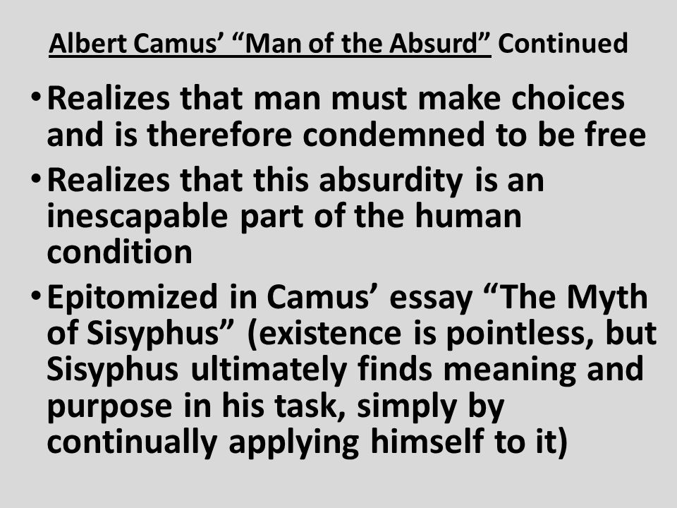 camus essay on sisyphus Essay on the myth of sisyphus 1230 words   5 pages the myth of sisyphus sisyphus is the absurd hero this man, sentenced to ceaselessly rolling a rock to the top of a mountain and then watching it roll back down, is the epitome of the absurd hero according to camus.
