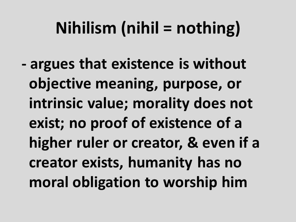 Nihilism (nihil = nothing)