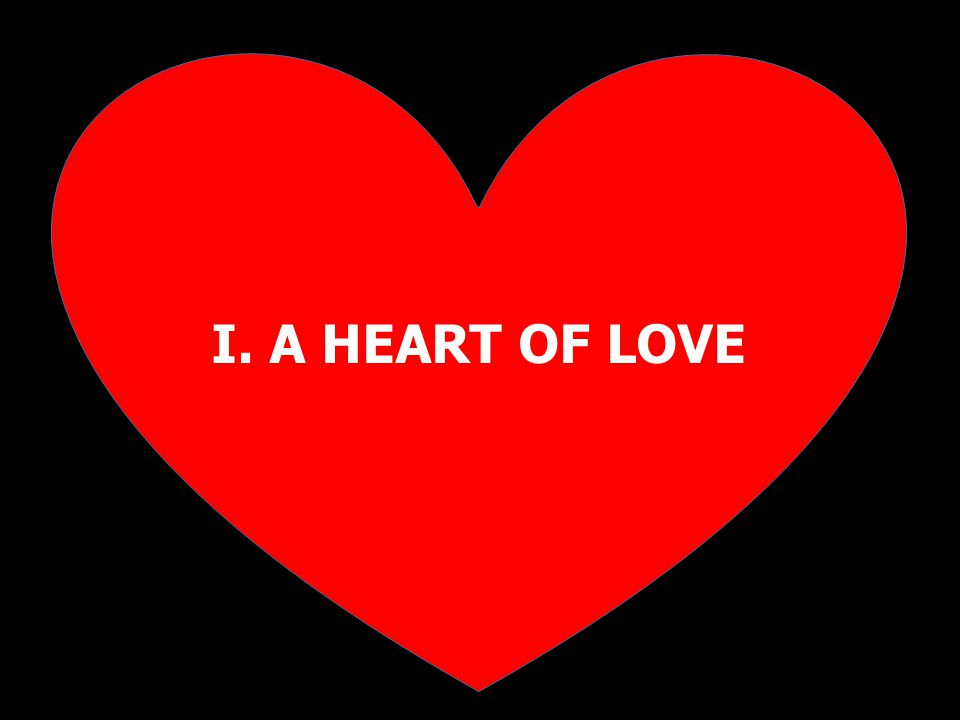 I. A HEART OF LOVE