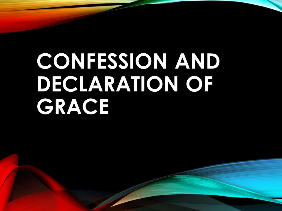 CONFESSION AND DECLARATION OF GRACE