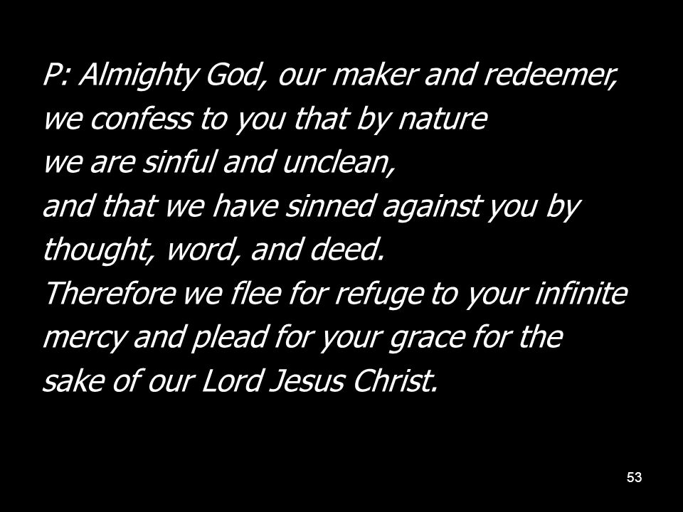 P: Almighty God, our maker and redeemer,