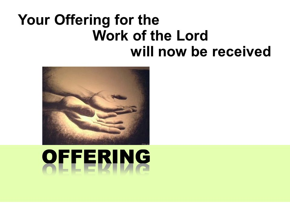 Your Offering for the Work of the Lord will now be received OFFERING OFFERING