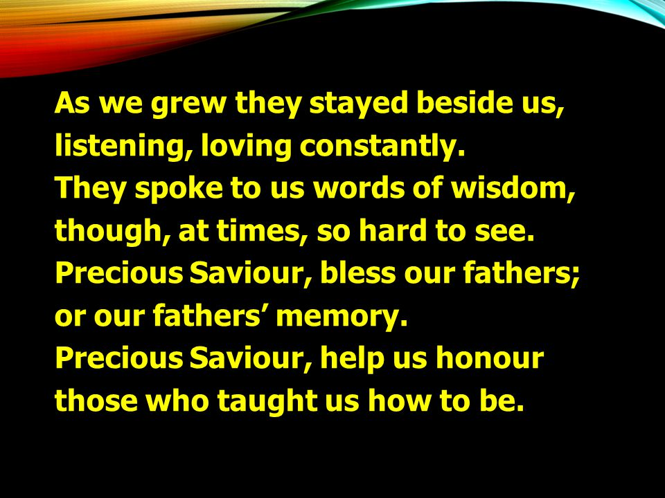 As we grew they stayed beside us,