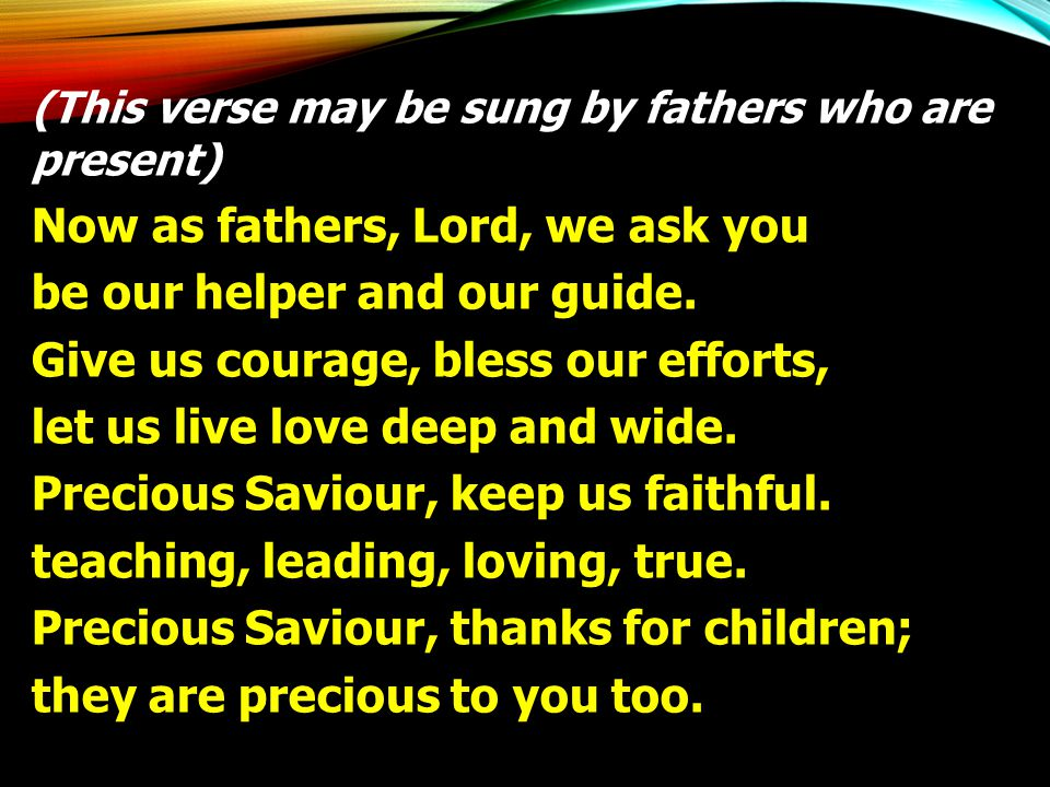 Now as fathers, Lord, we ask you be our helper and our guide.