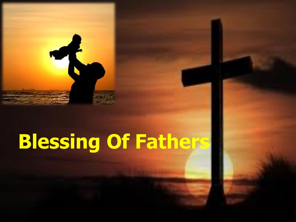 Blessing Of Fathers
