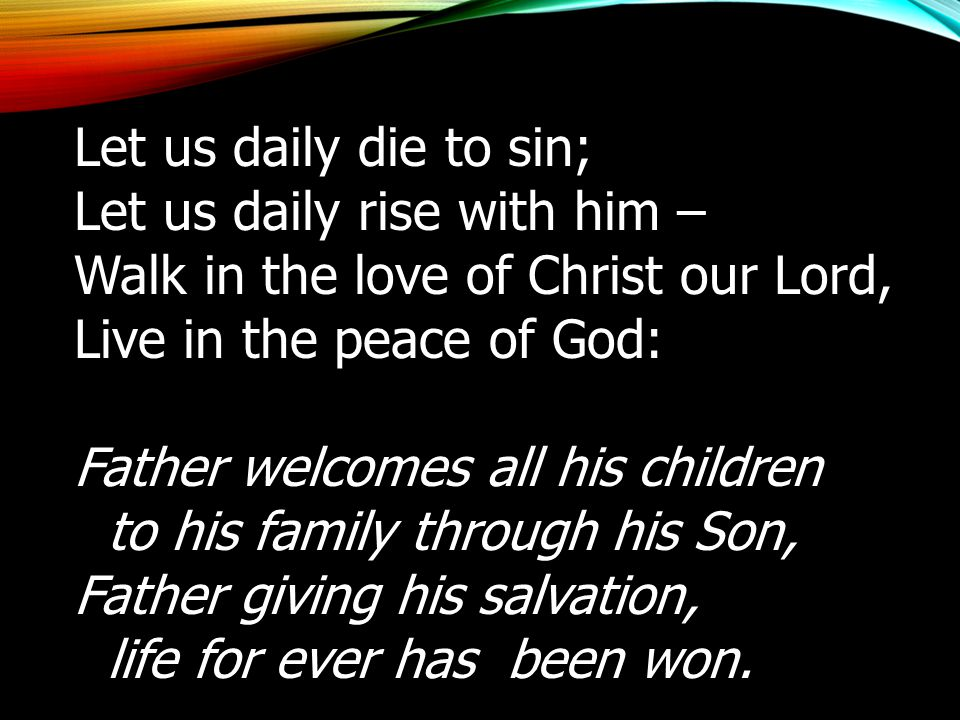 Let us daily rise with him – Walk in the love of Christ our Lord,