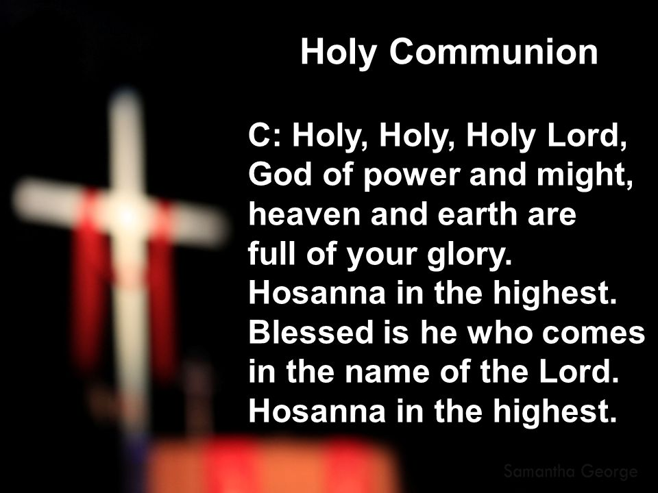 Holy Communion C: Holy, Holy, Holy Lord, God of power and might,