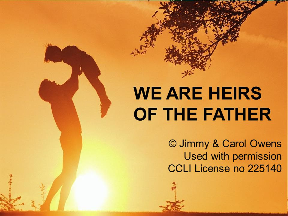 WE ARE HEIRS OF THE FATHER © Jimmy & Carol Owens Used with permission